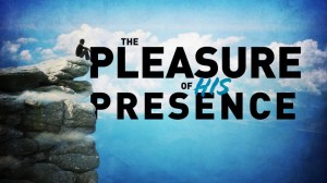 pleasure of His presence